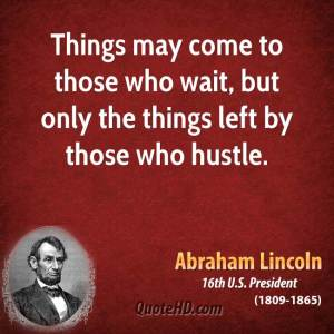 abraham-lincoln-president-things-may-come-to-those-who-wait-but-only-the-things-left